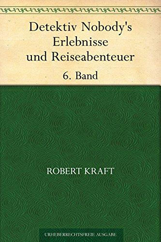 Detektiv Nobody's Erlebnisse und Reiseabenteuer. 6. Band