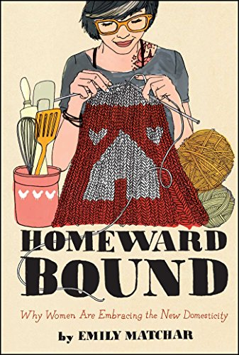 Image of Homeward Bound: Why Women Are Embracing the New Domesticity (Night Glow Board Books)