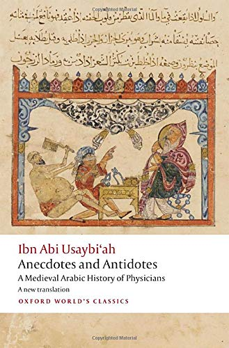 Anecdotes and Antidotes: A Medieval Arabic History of Physicians (Oxford World's Classics)