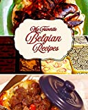 My Favorite Belgian Recipes: 150 Pages to Keep my Favorite Sweet and Savory Recipes from Belgium