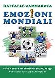 Emozioni Mondiali: Storie di calcio e vita dai Mondiali del 1970 ad oggi...