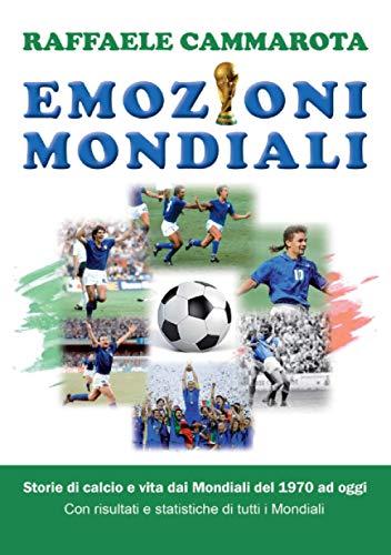 Emozioni Mondiali: Storie di calcio e vita dai Mondiali del 1970 ad oggi