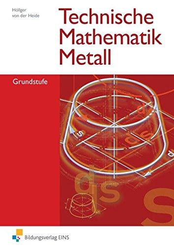 Technische Mathematik Metall, Grundstufe: Grundstufe Lehr-/Fachbuch (Technische Mathematik: Ausgabe Metall)