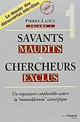 Savants maudits, Chercheurs exclus - Tome 1, Un réquisitoire implacable contre la nomenclatura scientifique de Pierre Lance