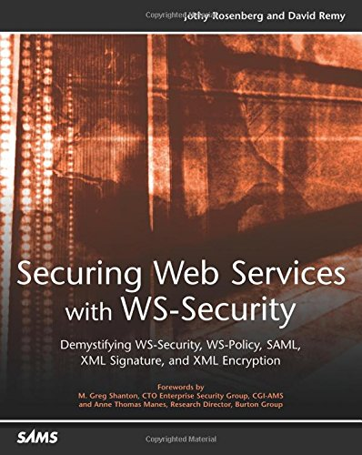 Securing Web Services with WSSecurity: Demystifying WSSecurity, WSPolicy, SAML, XML Signature, and XML Encryption