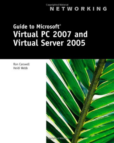 Guide to Microsoft Virtual PC 2007 and Virtual Server 2005 (Networking (Thomson Course Tec)