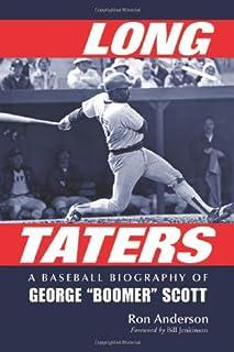 "Long Taters: A Baseball Biography of George """"Boomer"""" Scott"