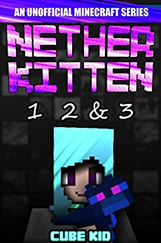 Nether Kitten: Books 1 2 & 3: (An unofficial Minecraft book) by [Cube Kid, Authentic Cube Kid, Cube Kid Official]
