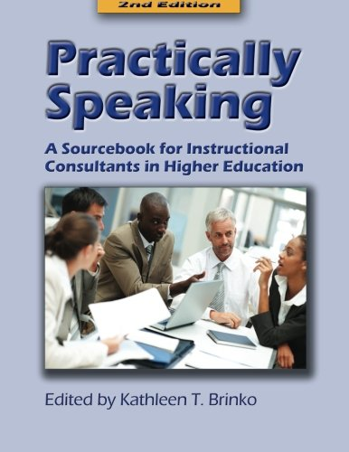 Practically Speaking, Second Edition: A Sourcebook for Instructional Consultants in Higher Education