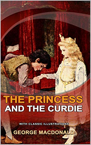 THE PRINCESS AND THE CURDIE : CLASSIC FICTION WITH ILLUSTRATION (English Edition)