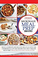 Microwave Meal Prep Recipes: If You Desire to Eat Well, But You Don't Have Enough Time to Cook Difficult and Long Recipes, This Cookbook Is What You Were Looking For! with Quick and Easy Recipes, You Can Use This Book to Build a Various Meal Plan, Although You Don't Have Much Experien (How to Cook with Microwave)