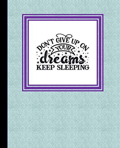 Don't Give Up on Your Dreams, Keep Sleeping:: The Dream Big Book