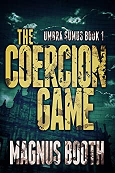 The Coercion Game: A Chris Lee Spy Novel (Umbra Sumus Book 1) by [Magnus Booth]