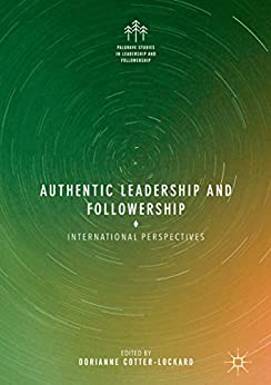 Authentic Leadership and Followership: International Perspectives (Palgrave Studies in Leadership and Followership) by [Dorianne Cotter-Lockard, William L. Gardner]