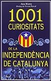 1001 CURIOSITATS DE LA INDEPENDÈNCIA DE CATALUNYA. Una nació, plena d'història by Anna Riera(1905-07-05)
