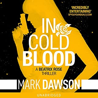In Cold Blood     Beatrix Rose, Book 1              By:                                                                                                                                 Mark Dawson                               Narrated by:                                                                                                                                 Mark Deakins                      Length: 4 hrs and 52 mins     425 ratings     Overall 4.2