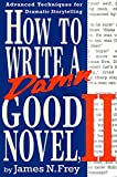 How to Write a Damn Good Novel, II: Advanced Techniques For Dramatic Storytelling (English Edition)