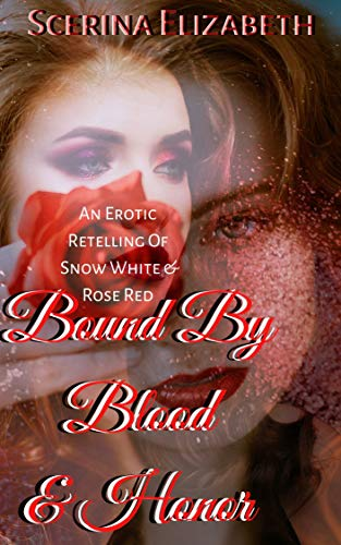 Bound by Blood & Honor: An Erotic Retelling of Snow White & Rose Red (Erotic Fairy Tales Book 1) by [Scerina Elizabeth]