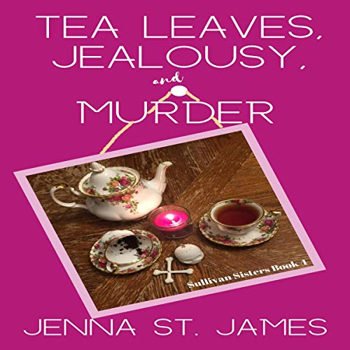 Tea Leaves, Jealousy, and Murder Audiobook By Jenna St. James cover art