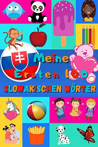 Meine ersten 100 Slowakischen Wörter: Slowakisch lernen für Kinder von 2 - 6 Jahren, Babys, Kindergarten | Bilderbuch : 100 schöne farbige Bilder mit Slowakischen und Deutschen Wörtern