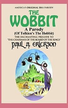 The Wobbit A Parody (Of The Hobbit) (The Wobbit: A Parody Series Book 1) by [Paul Erickson]