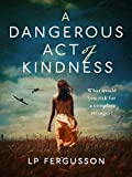 A Dangerous Act of Kindness