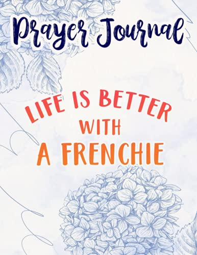 A Frenchie Prayer Journal: Sistergirl Devotions,8.5x11 in,For Women, Best Daily Devotional, Journal Religious