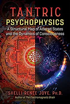 Tantric Psychophysics: A Structural Map of Altered States and the Dynamics of Consciousness by [Shelli Renée Joye]