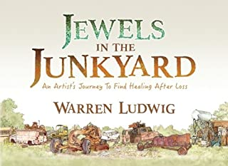 Jewels In The Junkyard: An Artist's Journey To Find Healing After Loss