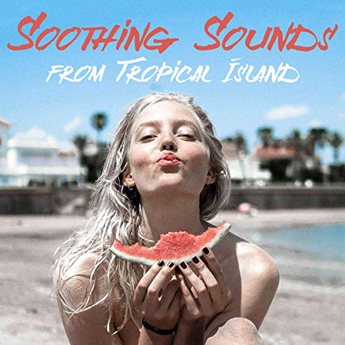 Soothing Sounds from Tropical Island. Amazing Relaxation, Nature Music