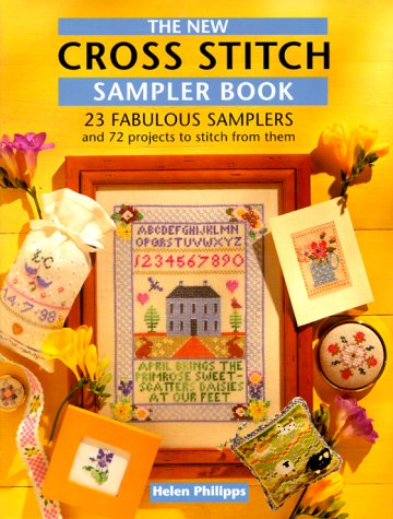 The New Cross Stitch Sampler Book: 23 Fabulous Samplers and 72 Projects to Make