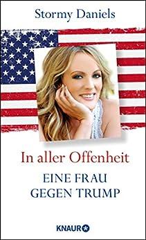 In aller Offenheit: Eine Frau gegen Trump (German Edition) by [Stormy Daniels, Pieke Biermann, Elisabeth Liebl, Stephan Kleiner, Eva Schestag, Karsten Singelmann]