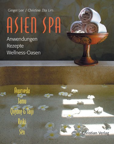 Asien Spa: Anwendungen - Rezepte - Wellness-Oasen Ayrveda - Jamua - Qigong & Taiji - Reiki und Sen