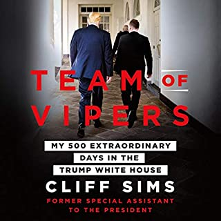 Team of Vipers     My 500 Extraordinary Days in the Trump White House              Written by:                                                                                                                                 Cliff Sims                               Narrated by:                                                                                                                                 Daniel Thomas May,                                                                                        Cliff Sims - introduction                      Length: 14 hrs and 19 mins     28 ratings     Overall 3.3