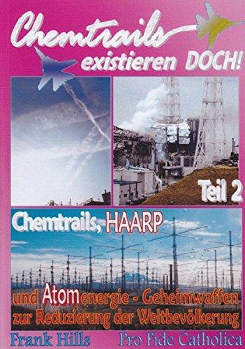 Chemtrails existieren DOCH!: Chemtrails, HAARP und Atomenergie - Geheimwaffen zur Reduzierung der Weltbevölkerung
