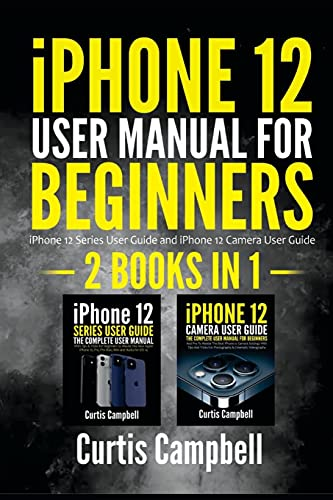 iPhone 12 User Manual for Beginners: 2 IN1- iPhone 12 Series User Guide and iPhone 12 Camera User Guide