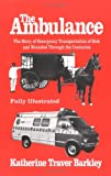Ambulance: The Story of Emergency Transportation of Sick and Wounded Through the Centuries - Katherine T. Barkley