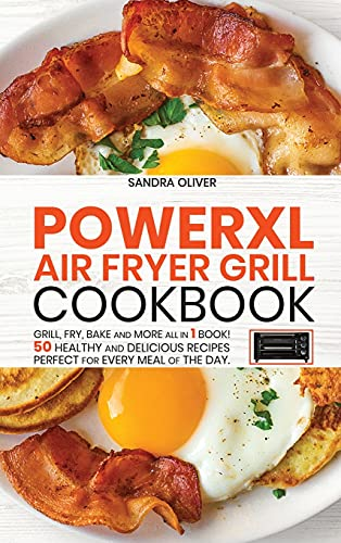 PowerXl Air Fryer Grill Cookbook: Grill, Fry, Bake and more all in 1 book! 50 Healthy and Delicious Recipes Perfect for Every Meal of the Day.