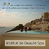 Institut de Beauté Spa – 50 spa musique très relaxante et chill out avec sons de la nature pour massage et bien-être au spa