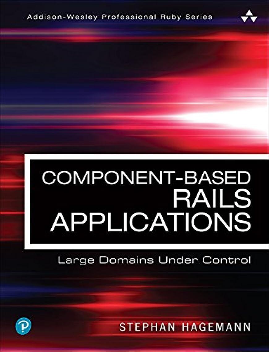 オペラひまわり洞察力のあるComponent-Based Rails Applications: Large Domains Under Control (Addison-Wesley Professional Ruby Series) (English Edition)