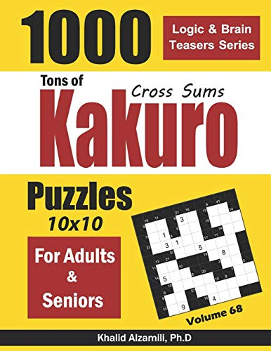 Compare Textbook Prices for Tons of Kakuro for Adults & Seniors: 1000 Cross Sums Puzzles 10x10 Logic & Brain Teasers Series  ISBN 9781660787203 by Alzamili, Dr. Khalid