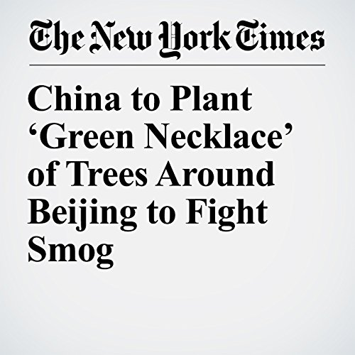 China to Plant 'Green Necklace' of Trees Around Beijing to Fight Smog copertina