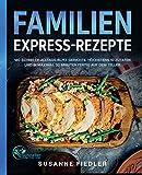 Familien Express-Rezepte: 180 schnelle Alltags-Blitz-Gerichte. Höchstens 10 Zutaten und in maximal 30 Minuten fertig auf dem Teller