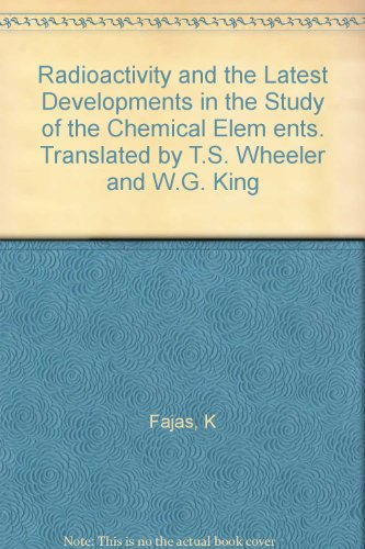 Radioactivity and the Latest Developments in the Study of the Chemical Elem ents. Translated by T.S. Wheeler and W.G. King