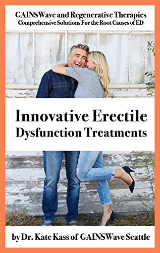 Innovative Erectile Dysfunction Treatments: GAINSWave and Regenerative Therapies: Comprehensive Solutions For the Root Causes of ED