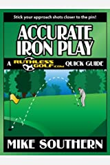 Accurate Iron Play: a RuthlessGolf.com Quick Guide Kindle Edition