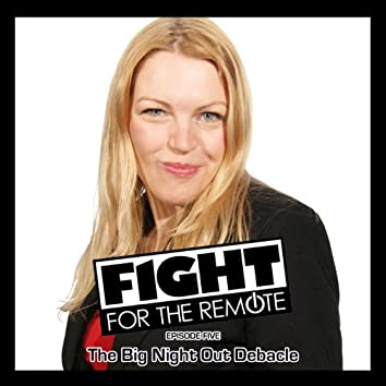 Fight For The Remote - Episode 5 - The Big Night Out Debacle
