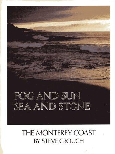 Fog and Sun, Sea and Stone: The Monterey Coast
