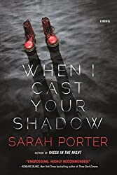 Vassa in the Night author Sarah Porter's When I Cast Your Shadow