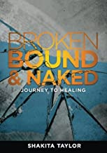 Broken, Bound & Naked: Journey to Healing